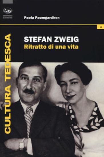 Stefan Zweig. Ritratto di una vita - Paola Paumgardhen |