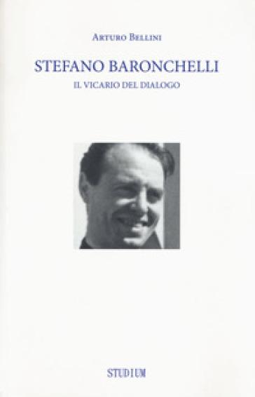 Stefano Baronchelli. Il vicario del dialogo - Arturo Bellini | Kritjur.org