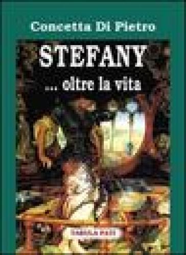 Stefany... Oltre la vita - Concetta Di Pietro |