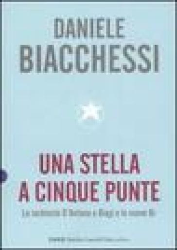 Stella a cinque punte. Le inchieste D'Antona e Biagi e le nuove Br (Una) - Daniele Biacchessi  