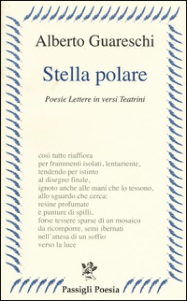 Stella polare. Poesie lettere in versi teatrini - Alberto Guareschi |