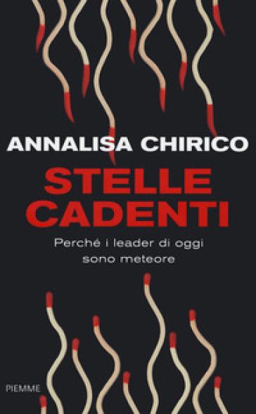 Stelle cadenti. Perché i leader di oggi sono meteore - Annalisa Chirico | Ericsfund.org