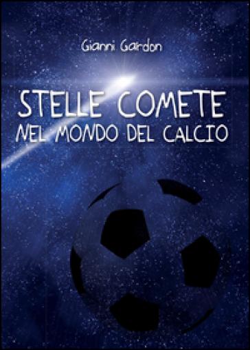 Stelle comete nel mondo del calcio - Gianni Gardon |