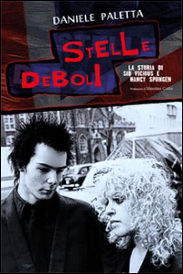 Stelle deboli. La storia di Sid Vicious e Nancy Spungen - Daniele Paletta |