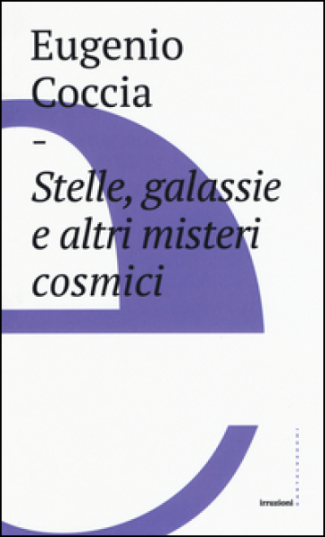 Stelle, galassie e altri misteri cosmici - Eugenio Coccia  