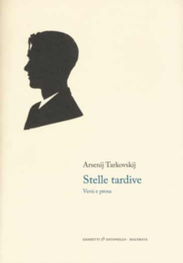 Stelle tardive. Versi e prosa. Testo russo a fronte - Arsenij A. Tarkovskij | Kritjur.org