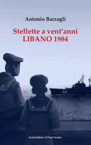 Stellette a vent'anni. Libano 1984 - Antonio Barzagli  