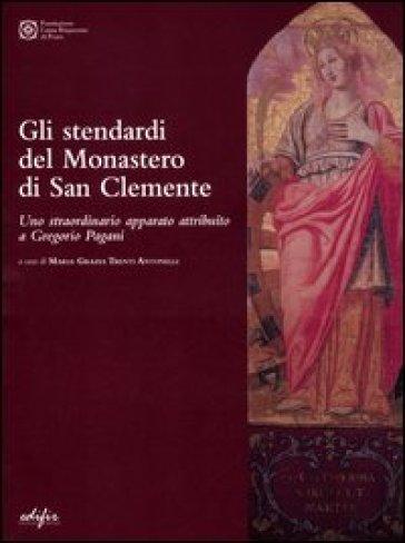 Stendardi del Monastero di San Clemente. Uno straordinario apparato attribuito a Gregorio Pagani (Gli) - M. G. Trenti Antonelli  