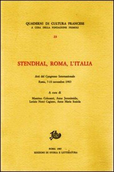 Stendhal, Roma, l'Italia. Atti del Congresso internazionale (Roma, 7-10 novembre 1983) - M. Colesanti  