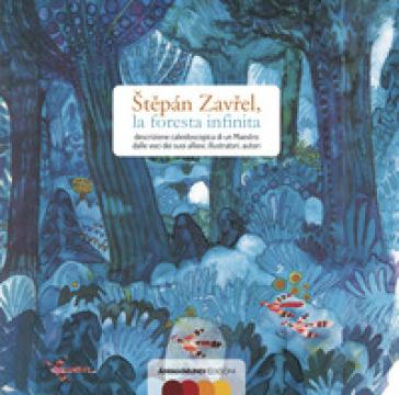 Stepan Zavrel, la foresta infinita. Descrizione caleidoscopica di un maestro dalle voci dei suoi allievi, illustratori, autori - A. Benevelli | Thecosgala.com