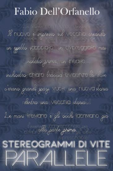 Stereogrammi di vite parallele - Fabio Dell'Orfanello  