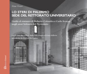 Lo Steri di Palermo sede del rettorato universitario. Guida al restauro di Roberto Calandra e Carlo Scarpa negli anni Settanta del Novecento - Nino Vicari |