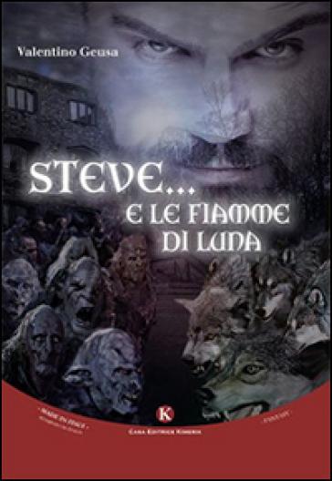 Steve... E le fiamme di luna - Valentino Geusa | Kritjur.org