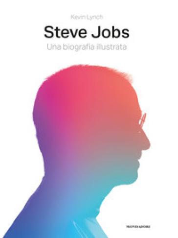 Steve Jobs. Una biografia illustrata. Ediz. illustrata - Kevin Lynch |