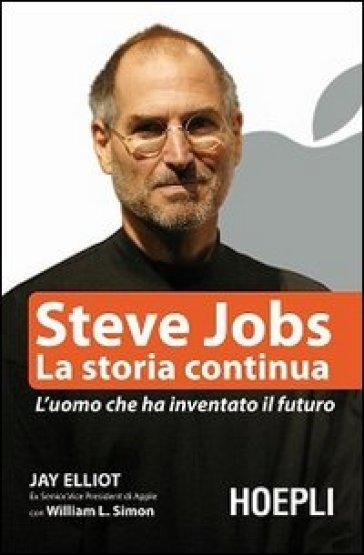 Steve Jobs. La storia continua. L'uomo che ha inventato il futuro - William L. Simon |