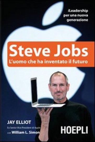 Steve Jobs. L'uomo che ha inventato il futuro - William L. Simon | Ericsfund.org