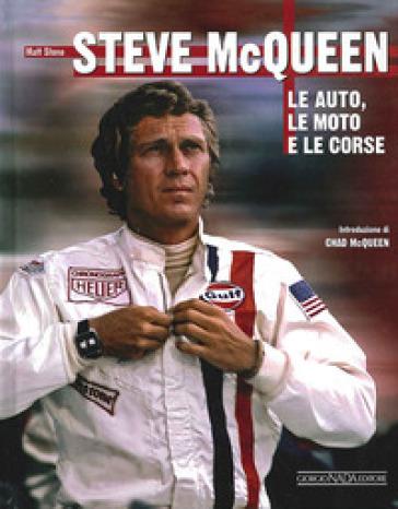 Steve McQueen. Le auto, le moto e le corse - Matt Stone |