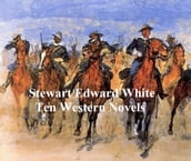 Stewart Edward White: Ten Novels