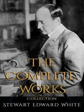 Stewart Edward White: The Complete Works