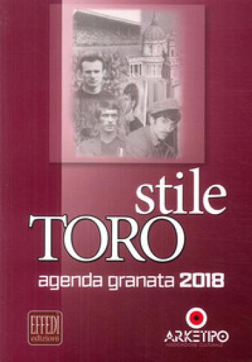 Stile Toro. Agenda granata 2018