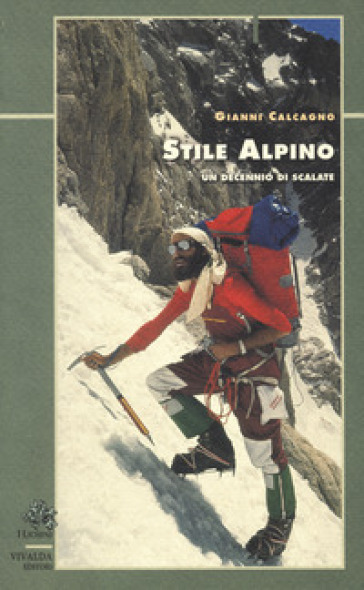 Stile alpino. Un decennio di scalate - Gianni Calcagno | Rochesterscifianimecon.com