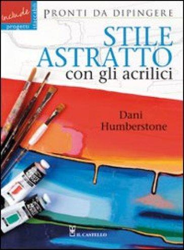 Stile astratto con gli acrilici - Dani Humberstone | Rochesterscifianimecon.com