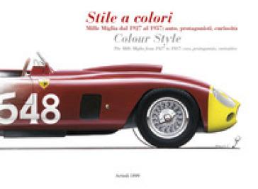 Stile a colori. Mille Miglia dal 1927 al 1957: auto, protagonisti, curiosità-Colour style. The Mille Miglia from 1927 to 1957: cars, protagonists, curiosities. Ediz. a colori - D. Buzzonetti | Rochesterscifianimecon.com