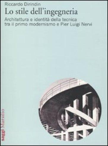 Stile dell'ingegneria. Architettura e identità della tecnica tra il primo modernismo e Pier Luigi Nervi (Lo) - Riccardo Dirindin   Thecosgala.com