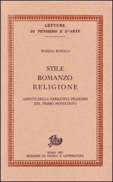 Stile, romanzo, religione. Aspetti della narrativa francese del primo Novecento - Wanda Rupolo |