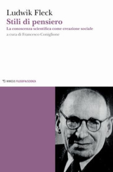 Stili di pensiero. La conoscenza scientifica come creazione sociale - Ludwik Fleck |