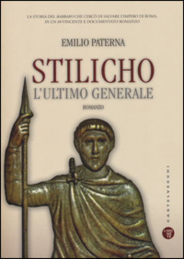 Stilicho. L'ultimo generale - Emilio Paterna  