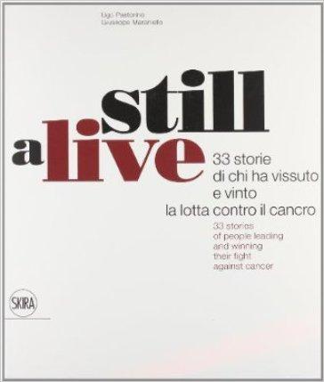 Still alive. 33 storie di chi ha vissuto e vinto la lotta contro il cancro. Ediz. italiana e inglese - Gianfranco Maraniello | Rochesterscifianimecon.com