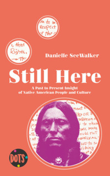 Still here. A past to present insight of native american people and culture. Ediz. illustrata - Danielle Seewalker | Rochesterscifianimecon.com