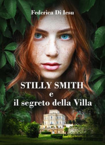 Stilly Smith e il segreto della villa - Federica Di Iesu |