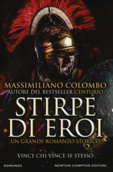 Stirpe di eroi - Massimiliano Colombo |