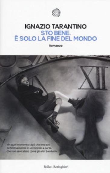 Sto bene. E solo la fine del mondo - Ignazio Tarantino | Kritjur.org