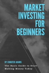 Stock Market Investing for Beginners; The Basic Guide to Start Making Money Today