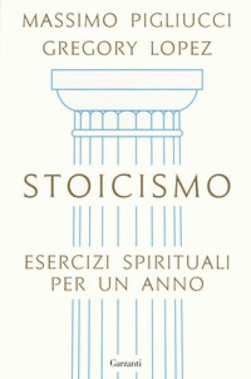 Stoicismo. Esercizi spirituali per un anno - Massimo Pigliucci |