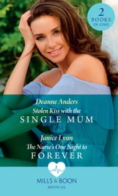 Stolen Kiss With The Single Mum / The Nurse s One Night To Forever: Stolen Kiss with the Single Mum / The Nurse s One Night to Forever (Mills & Boon Medical)