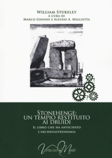 Stonehenge: un tempio restituito ai druidi. Il libro che ha anticipato l'archeoastronomia - William Stukeley |
