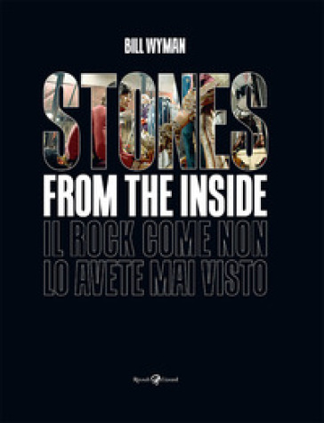 Stones from the inside. Ediz. illustrata - Bill Wyman  