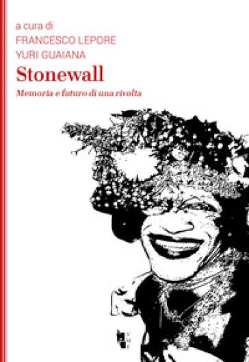 Stonewall. Memoria e futuro di una rivolta - F. Lepore |