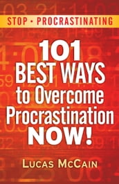 Stop Procrastinating: 101 Best Ways To Overcome Procrastination NOW!