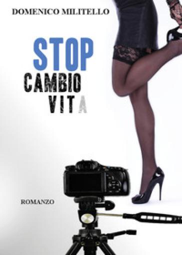 Stop cambio vita - Domenico Militello | Rochesterscifianimecon.com
