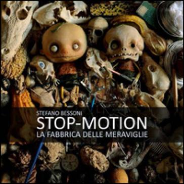 Stop motion. La fabbrica delle meraviglie - Stefano Bessoni | Jonathanterrington.com