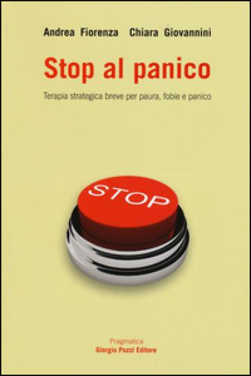 Stop al panico. Terapia strategica breve per paura, fobie e panico - Andrea Fiorenza | Rochesterscifianimecon.com