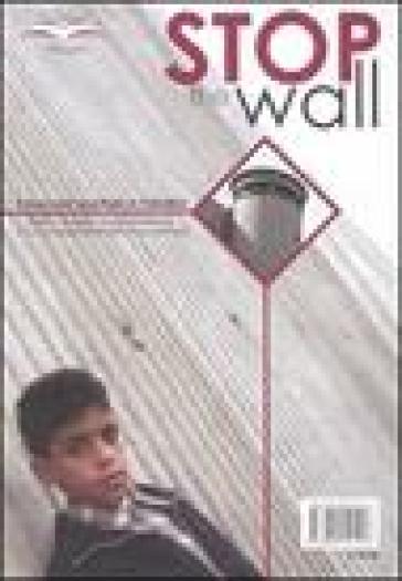 Stop the wall. Il muro dell'apartheid in Palestina. Fatti, analisi, testimonianze - Pengon  