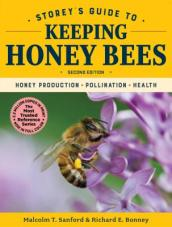 Storey s Guide to Keeping Honey Bees: Honey Production, Pollination, Health