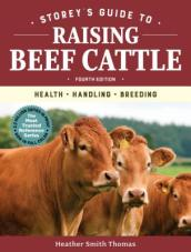 Storey s Guide to Raising Beef Cattle, 4th Edition