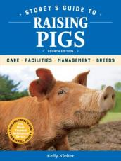 Storey s Guide to Raising Pigs, 4th Edition